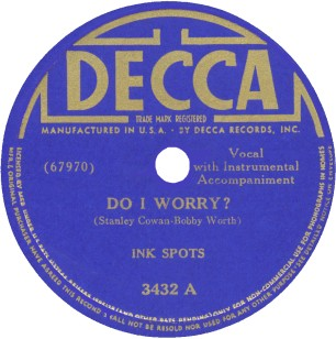 Decca Label-Do I Worry?-Ink Spots-1940