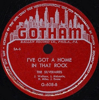 Gotham Label-I've Got A Home In That Rock-The Silveraires-1949